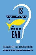 Is That a Fish in Your Ear?: Translation and the Meaning of Everything 1st Ed