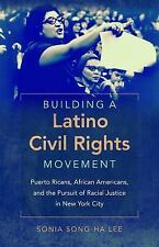 Justice, Power, and Politics: Building a Latino Civil Rights Movement :...