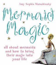 Mermaid Magic: All About Mermaids and How to Bring Their Magic into Your Life Am