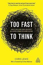 Too Fast to Think : How to Reclaim Your Creativity in a Hyper-Connected Work...