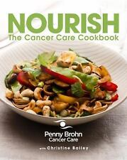 Nourish : The Cancer Care Cookbook by Penny Brohn, Penny Brohn Cancer Care...