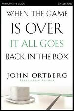 When the Game Is Over, It All Goes Back in the Box Participants Guide by John...