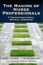 NEW The Making of Nurse Professionals: A Transformational, Ethical Approach by N