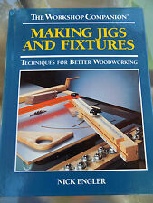 The Workshop Companion : Making Jigs and Fixtures, Techniques for Better...