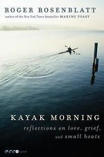 Kayak Morning: Reflections on Love, Grief, and Small Boats by Rosenblatt, Roger