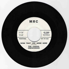 DOO WOP 45 CASUAL CRESCENDOS WISH THAT YOU WERE HERE ON MRC STRONG VG PROMO REP