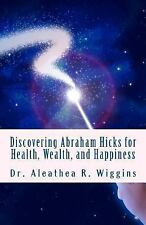 Discovering Abraham Hicks for Health, Wealth, and Happiness by Aleathea...
