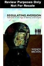 Regulating Aversion: Tolerance in the Age of Identity and Empire, Brown, Wendy,