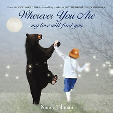 Wherever You Are : My Love Will Find You by Nancy Tillman (2012, Board Book)