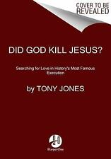 Did God Kill Jesus? : Searching for Love in History's Most Famous Execution...