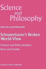 Science and Philosophy Ser.: Schopenhauer's Broken World-View : Colours and...