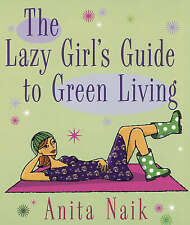 The Lazy Girl's Guide to Green Living, Anita Naik, Paperback, New