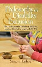 Philosophy As Disability & Exclusion : The Development of Theories on...