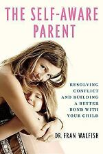 The Self-Aware Parent: Resolving Conflict and Building a Better Bond w-ExLibrary