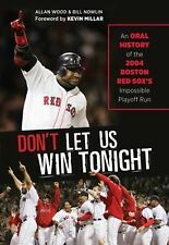 Don't Let Us Win Tonight: An Oral History of the 2004 Boston Red Sox's Impossibl