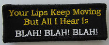 Your lips keep moving but all I hear is Blah Blah Blah  cloth patch.  H030401