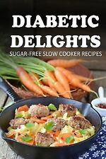 Diabetic Delights: Sugar-Free Slow Cooker Recipes by Ariel Sparks (2014,...