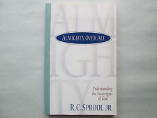 ALMIGHTY OVER ALL Understanding the Sovereignty of God BY R. C. SPROUL JR.