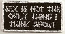 SEX IS NOT THE ONLY THING I THINK ABOUT EMBROIDERED FUNNY PATCH