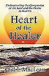 Heart of the Healer : Understanding the compassion of the Lord and His...