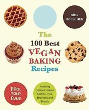 The 100 Best Vegan Baking Recipes: Amazing Cookies, Cakes, Muffins, Pies,...