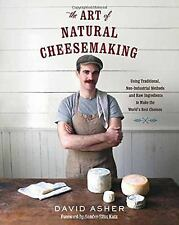 The Art of Natural Cheesemaking : Using Traditional, Non-Industrial Methods...