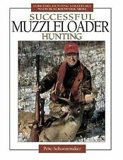 Successful Muzzleloader Hunting: Sure-fire Hunting Strategies With Blackpowder F
