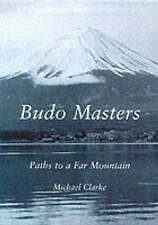 Budo Masters: Paths to a Far Mountain,Michael Clarke,New Book mon0000059419