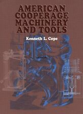 American Cooperage Machinery and Tools by Kenneth L. Cope (2003, Paperback)
