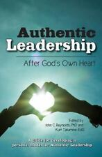 Authentic Leadership- : After God's Own Heart by John Reynolds (2013, Paperback)