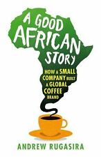 A Good African Story: How a Small Company Built a Global Coffee Brand, Rugasira,