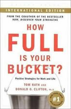 How Full Is Your Bucket? Positive Strategies for Work and Life, Tom Rath, Ph.D.