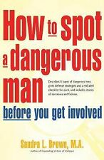 How to Spot a Dangerous Man Before You Get Involved, Brown, M.A. Sandra L.