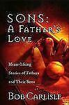 Sons: A Father's Love: Bob Carlisle 1999 HC/DJ