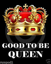 Humorous Quips/Pictures/ Poster/good to be QUEEN/Crown/Sayings/Quotes