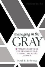 Managing in the Gray : Five Timeless Questions for Resolving Your Toughest...