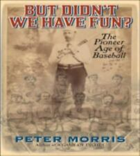 But Didn't We Have Fun?: An Informal History of Baseball's Pioneer Era-ExLibrary