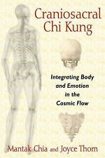 Craniosacral Chi Kung : Integrating Body and Emotion in the Cosmic Flow by...