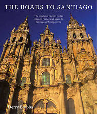 The Roads to Santiago: The Medieval Pilgrimage Routes Through France and Spain t