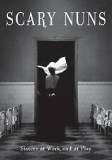 Scary Nuns:  Sisters at Work and at Play by Essential Works