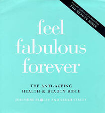 Feel Fabulous Forever: The Anti-ageing Health and Beauty Bible, Josephine Fairle