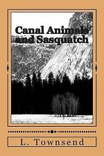 Canal Animals and Sasquatch : Ravens and Otters and Bigfoot by L. Townsend...