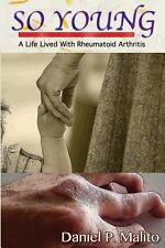 So Young : A Life Lived with Rheumatoid Arthritis by Daniel Malito (2013,...