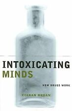 Intoxicating Minds : How Drugs Work (Maps of the Mind)