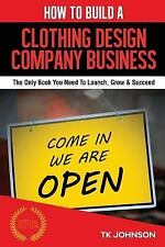 How to Build a Clothing Design Company Business (Special Edition) : The Only...