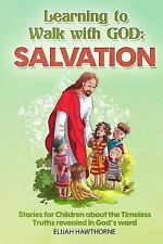 Learning to Walk with God: Salvation: Stories and Lessons for Children about the