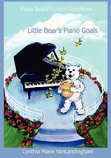 Piano Bears Musical Storybook: Little Bear's Piano Goals by Cynthia Marie...