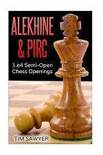 Chess: Alekhine and Pirc : 1. e4 Semi-Open Chess Openings by Tim Sawyer...