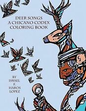 Deer Songs : A Chicano Codex Coloring Book by Israel Haros Lopez (2014,...