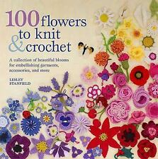 100 Flowers to Knit & Crochet: A Collection of Beautiful Blooms for Embellishing